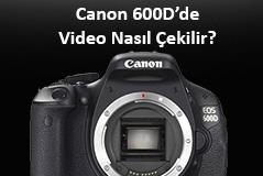 Canon 600D'de Video Nasıl Çekilir